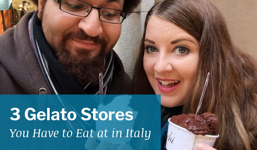 3 Gelato Stores You Have to Eat at in Italy