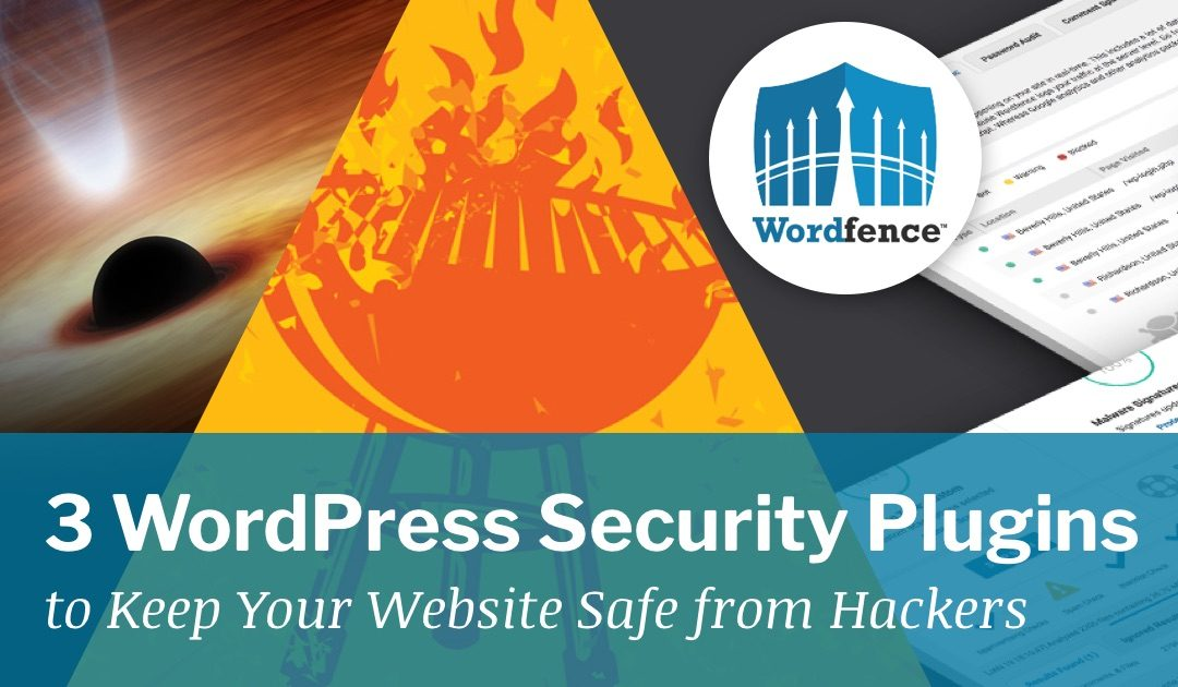 3 WordPress Security Plugins to Keep Your Website Safe from Hackers